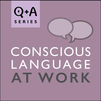 Conscious Language at Work Q&A Series