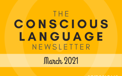 The Conscious Language Newsletter: March 2021