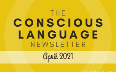 The Conscious Language Newsletter: April 2021