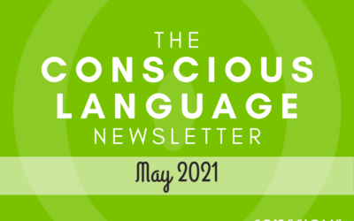 The Conscious Language Newsletter: May 2021