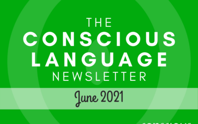 The Conscious Language Newsletter: June 2021
