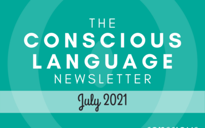 The Conscious Language Newsletter: July 2021