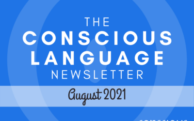 The Conscious Language Newsletter: August 2021