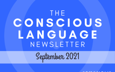 The Conscious Language Newsletter: September 2021